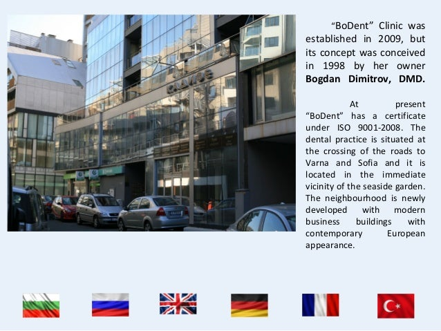 """""""BoDent"""" Clinic was established in 2009, but its concept was conceived in 1998 by her owner Bogdan Dimitrov, DMD. At prese..."""