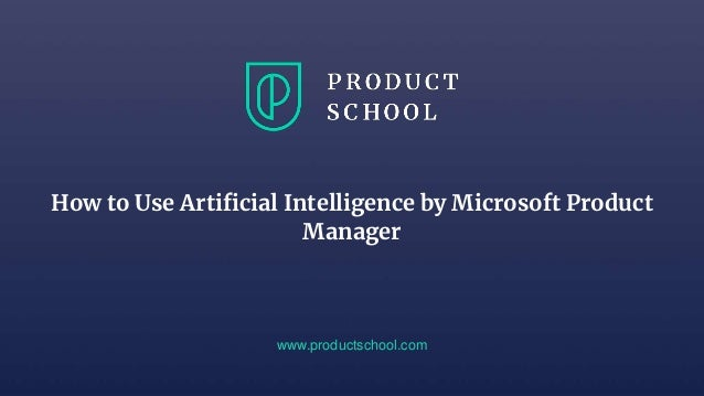 How to Use Artificial Intelligence by Microsoft Product Manager www.productschool.com