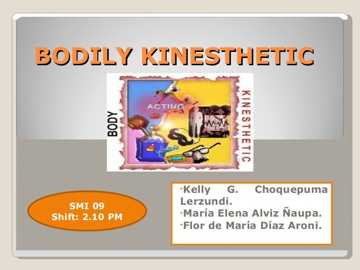 BODILY KINESTHETIC                  •Kelly   G.   Choquepuma    SMI 09        Lerzundi.                  •María Elena Alvi...
