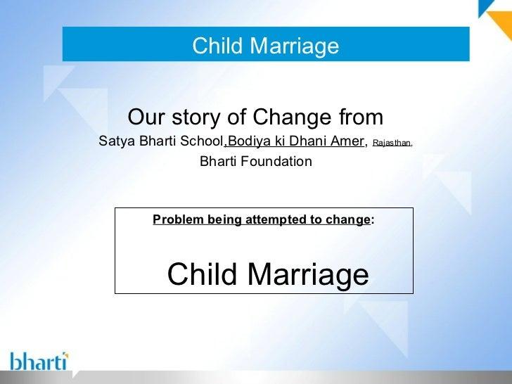 Child Marriage    Our story of Change fromSatya Bharti School,Bodiya ki Dhani Amer, Rajasthan,               Bharti Founda...