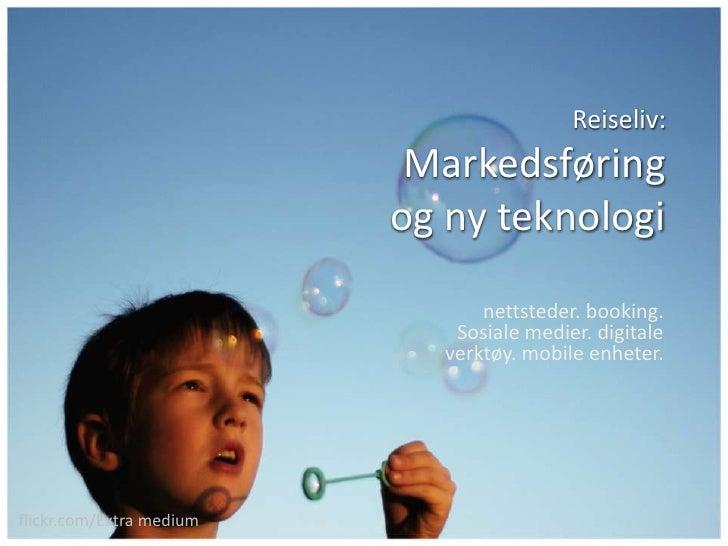 Reiseliv:Markedsføring og ny teknologi<br />nettsteder. booking. Sosiale medier. digitale verktøy. mobile enheter. <br />f...