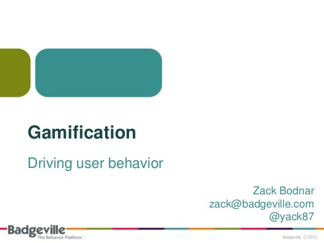 GamificationDriving user behavior                               Zack Bodnar                        zack@badgeville.com    ...