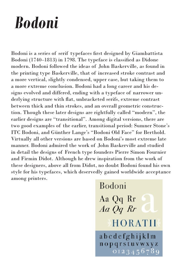 BodoniBodoni is a series of serif typefaces first designed by GiambattistaBodoni (1740–1813) in 1798. The typeface is clas...
