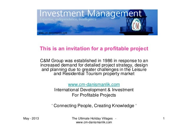 May - 2013 The Ultimate Holiday Villages -www.cm-danismanlik.com1This is an invitation for a profitable projectC&M Group w...
