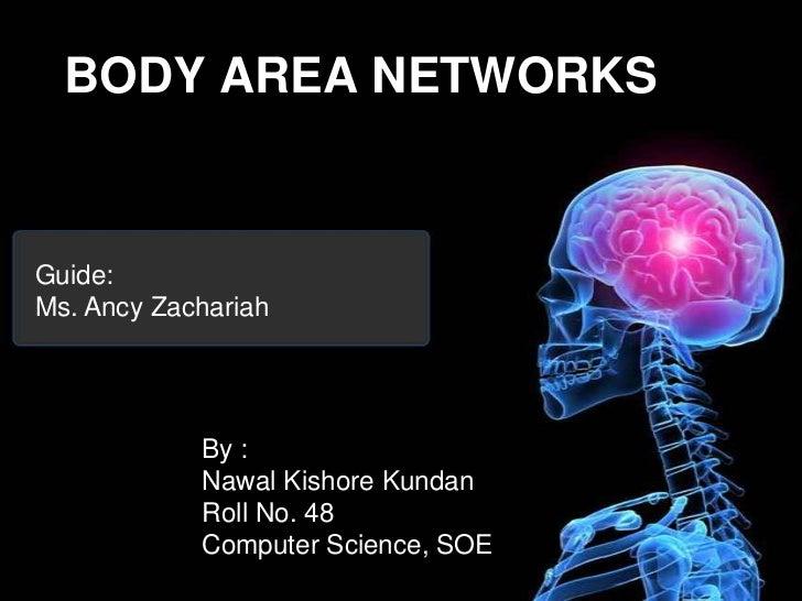 BODY AREA NETWORKS<br />Guide:<br />Ms. Ancy Zachariah<br />By :<br />NawalKishoreKundan<br />Roll No. 48<br />Computer Sc...