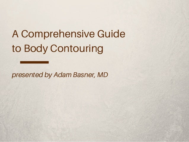 A Comprehensive Guide to Body Contouring presented by Adam Basner, MD