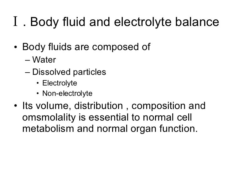electrolyte balances and body fluid Electrolyte composition of body fluids  electrolyte balance electrolytes are salts, acids, and bases, but electrolyte balance usually refers only to salt balance.