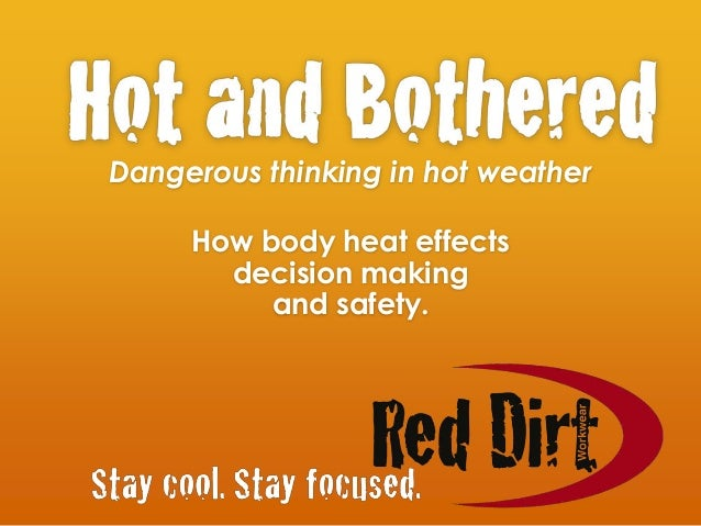 Dangerous thinking in hot weather How body heat effects decision making and safety.
