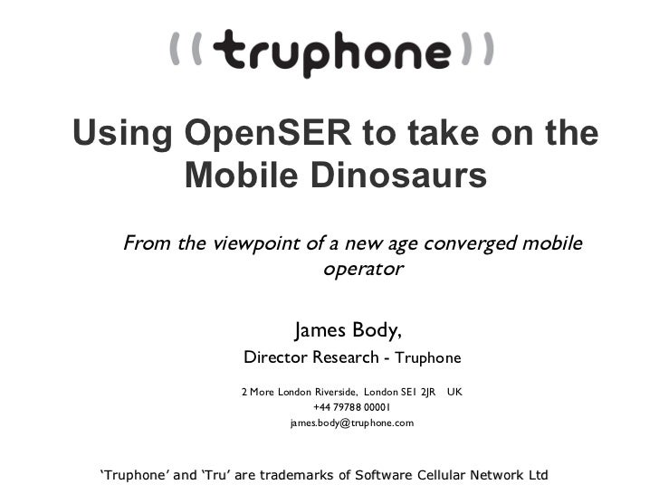 Using OpenSER to take on the Mobile Dinosaurs <ul><ul><li>From the viewpoint of a new age converged mobile operator </li><...