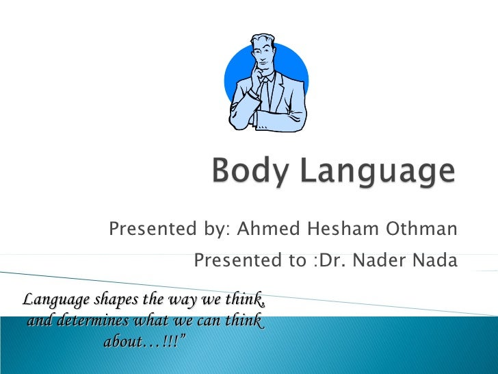 Presented by: Ahmed Hesham Othman Presented to :Dr. Nader Nada Language shapes the way we think, and determines what we ca...