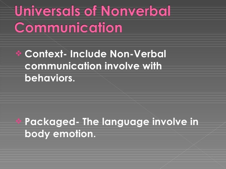 nonverbal communication a universal language english language essay Sign-language, one form of non-verbal communication, is not discussed in this  essay  therefore, this aspect of interpretation was not taken into account for our  essay  although many non-verbal means are innate and universal, (ie   more to a laymen and a person whose mother tongue is not english.