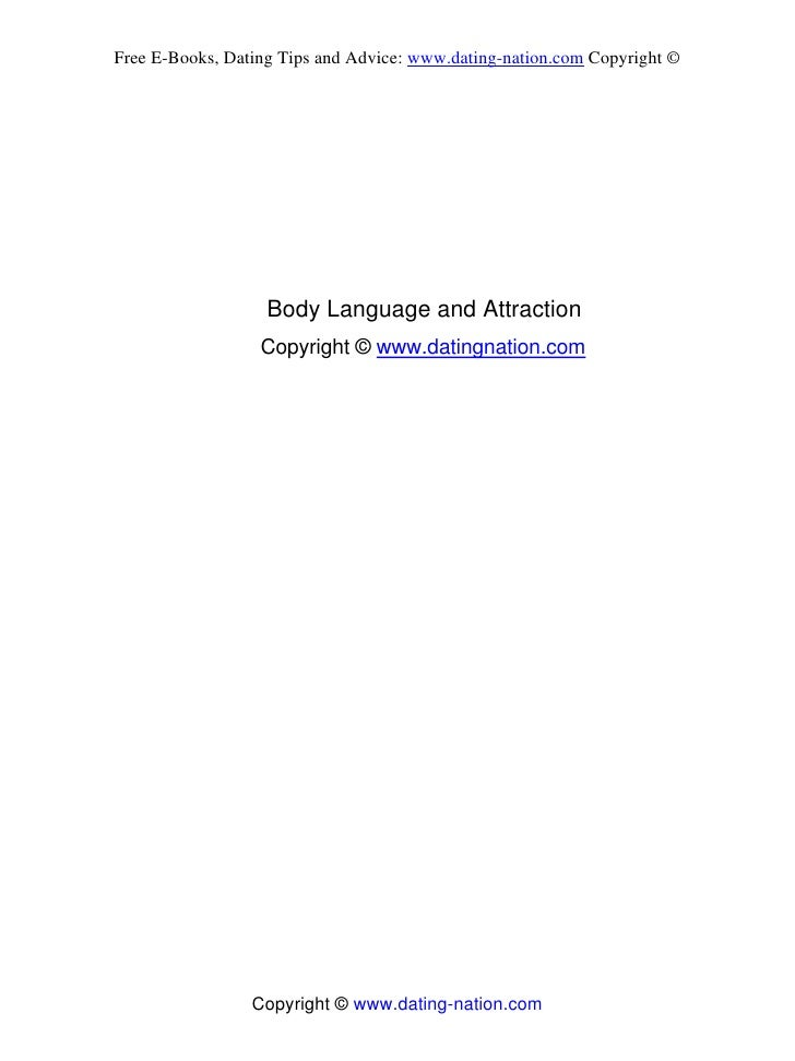 Free E-Books, Dating Tips and Advice: www.dating-nation.com Copyright ©                   Body Language and Attraction    ...