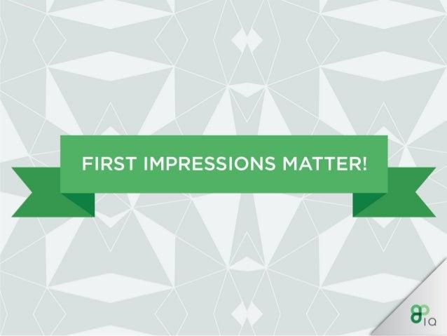 FIRST IMPRESSIONS MATTER!