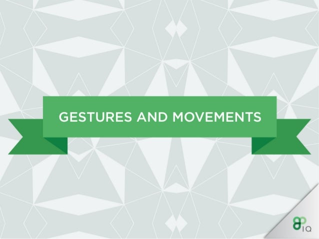 GESTURES AND MOVEMENTS —0—  Try avoid facing the palm down as this is a dominant and aggressive Sign and facing your palm ...