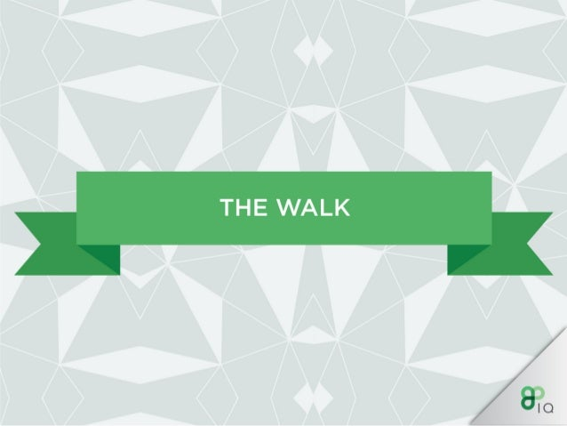 THE WALK —O—  First things first,  your walk.  lt's important to appear professional from the outset.