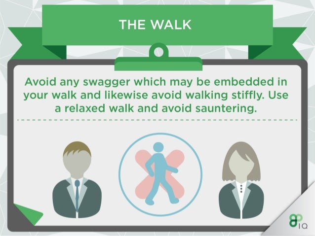 THE WALK —O—  Stand up straight and hold your posture high.