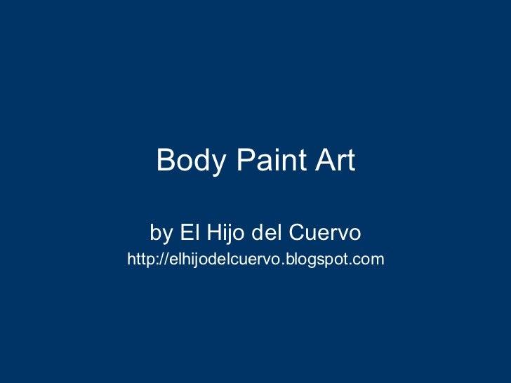 Body Paint Art by El Hijo del Cuervo http://elhijodelcuervo.blogspot.com