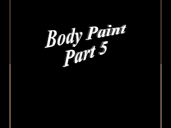 Body Paint  Part 5