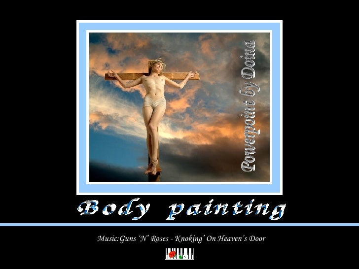 Music:Guns 'N' Roses - Knoking' On Heaven's Door Body  painting Powerpoint by Doina