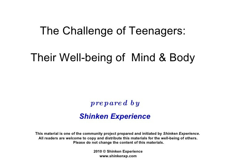 The Challenge of Teenagers:  Their Well-being of  Mind & Body  This material is one of the community project prepared and ...