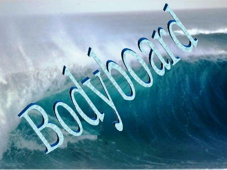 • Lugares mas populares del mundo del bodyboa• Trucos populares del bodyboard.• Curiosidades