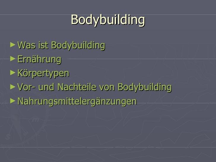 Bodybuilding <ul><li>Was ist Bodybuilding </li></ul><ul><li>Ernährung </li></ul><ul><li>Körpertypen   </li></ul><ul><li>Vo...