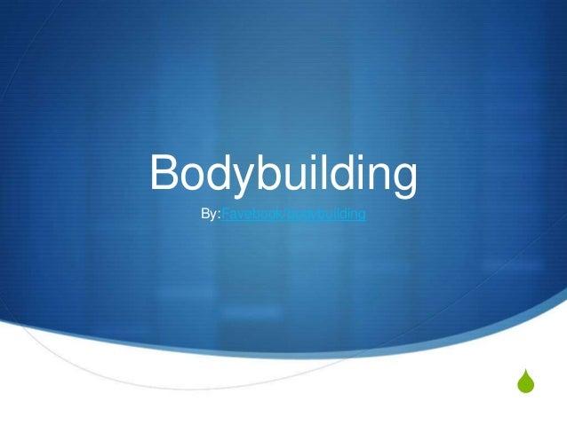 Bodybuilding  By:Favebook/bodybuilding                             S