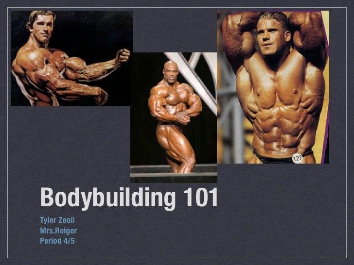 Bodybuilding 101 Tyler Zeoli Mrs.Reiger Period 4/5