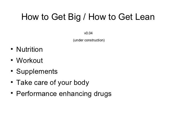 How to Get Big / How to Get Lean <ul><li>v0.04  </li></ul><ul><li>(under construction) </li></ul><ul><li>Nutrition </li></...