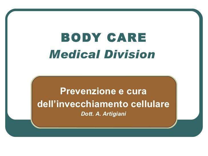 BODY CARE Medical Division  Prevenzione e cura dell'invecchiamento cellulare Dott. A. Artigiani