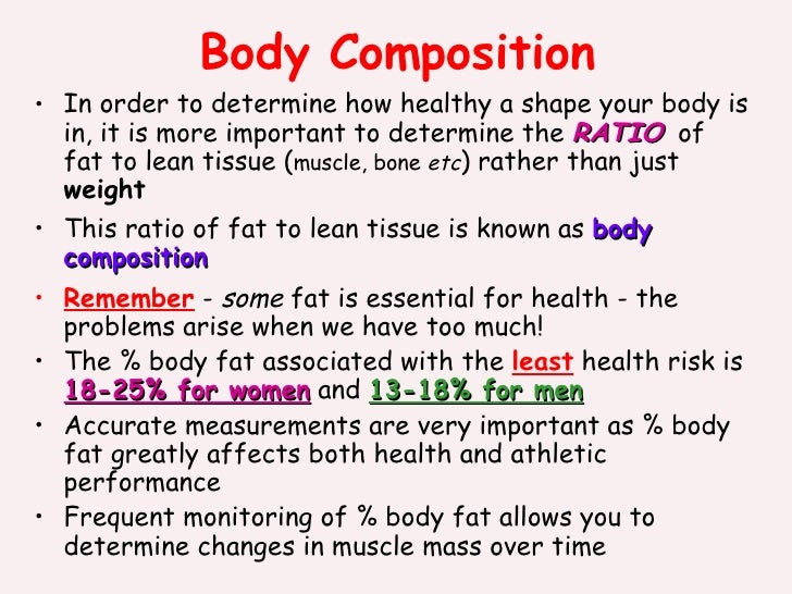 Body Composition <ul><li>In order to determine how healthy a shape your body is in, it is more important to determine the ...
