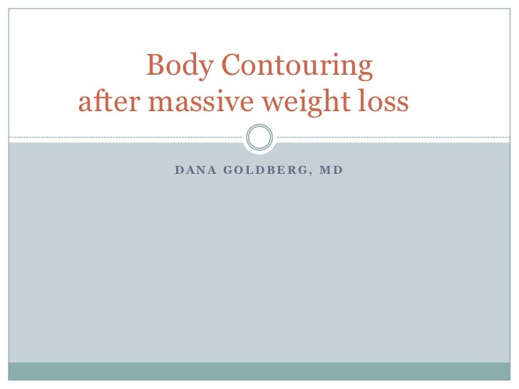 Dana Goldberg, MD<br />Body Contouring after massive weight loss<br />