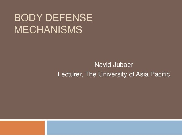 BODY DEFENSE MECHANISMS Navid Jubaer Lecturer, The University of Asia Pacific