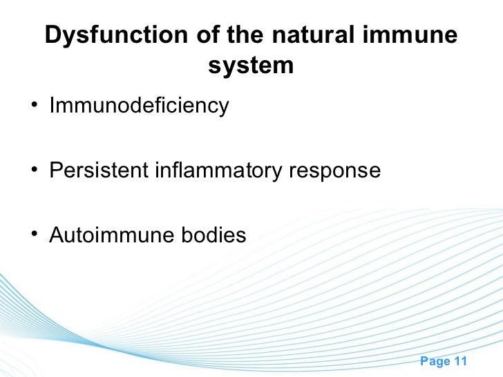 Dysfunction of the natural immune              system• Immunodeficiency• Persistent inflammatory response• Autoimmune bodi...