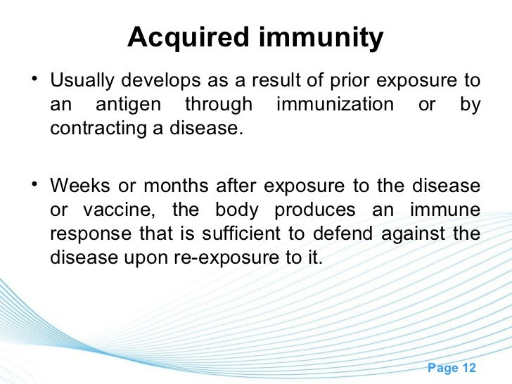 Acquired immunity• Usually develops as a result of prior exposure to  an antigen through immunization or by  contracting a...