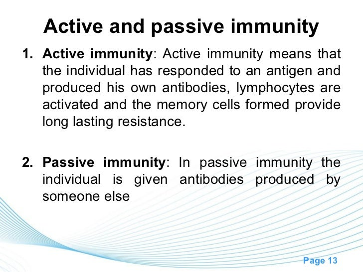 Active and passive immunity1. Active immunity: Active immunity means that   the individual has responded to an antigen and...