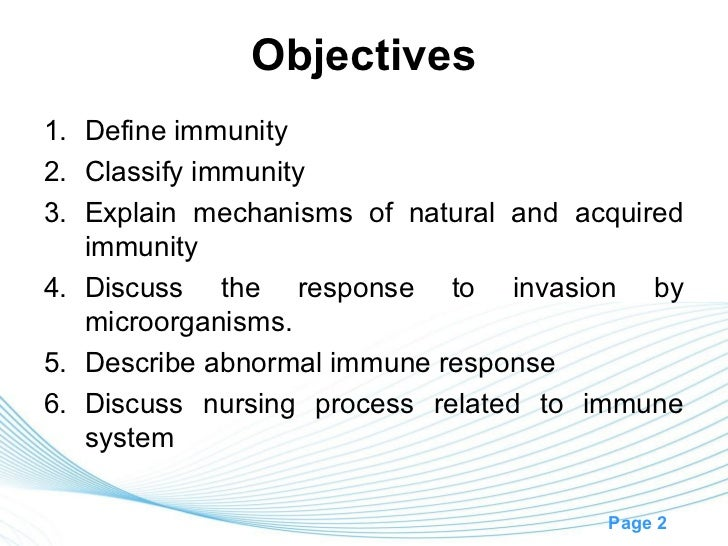 Objectives1. Define immunity2. Classify immunity3. Explain mechanisms of natural and acquired   immunity4. Discuss the res...