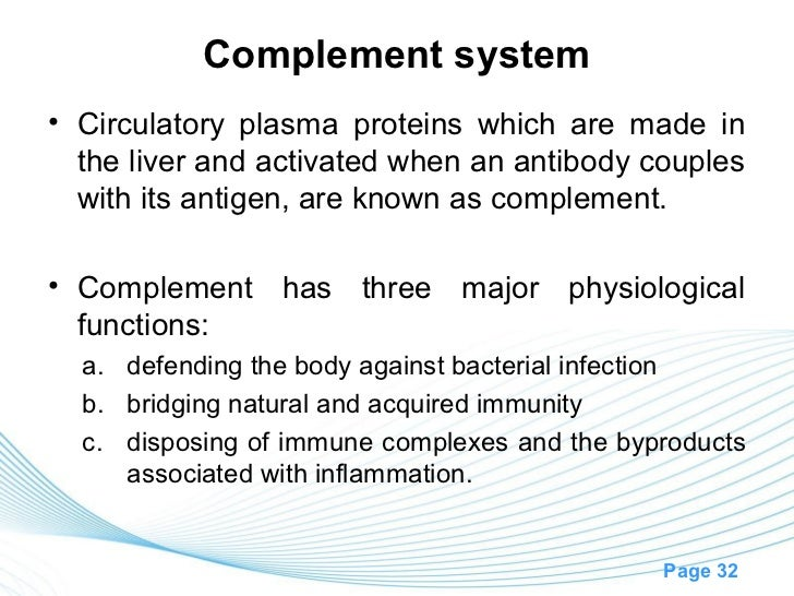 Complement system• Circulatory plasma proteins which are made in  the liver and activated when an antibody couples  with i...
