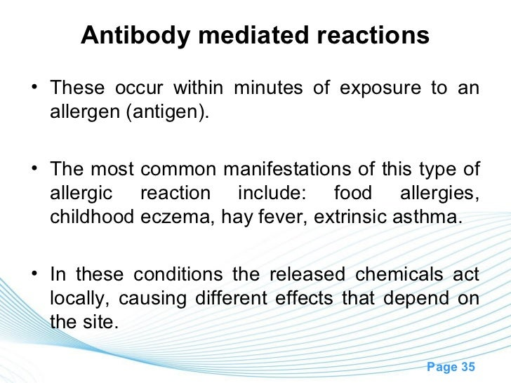 Antibody mediated reactions• These occur within minutes of exposure to an  allergen (antigen).• The most common manifestat...