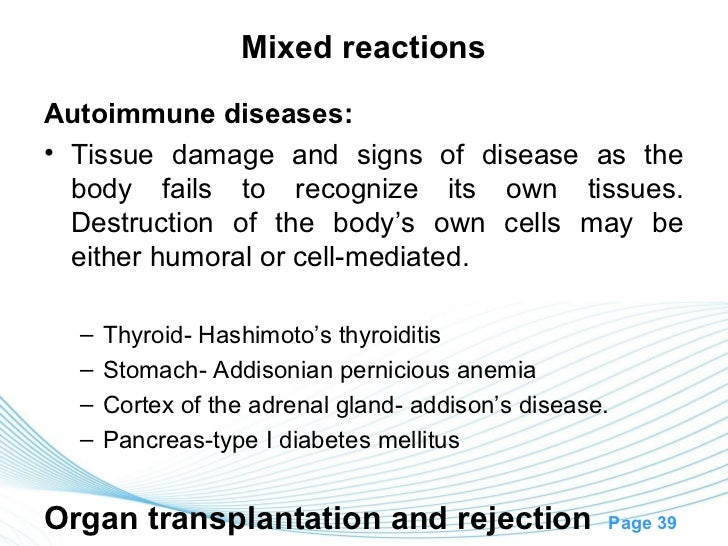 Mixed reactionsAutoimmune diseases:• Tissue damage and signs of disease as the  body fails to recognize its own tissues.  ...