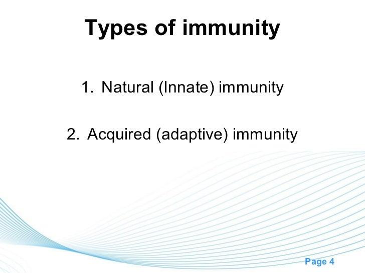 Types of immunity 1. Natural (Innate) immunity2. Acquired (adaptive) immunity                                  Page 4