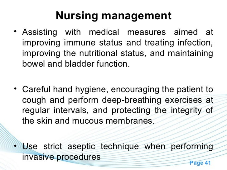 Nursing management• Assisting with medical measures aimed at  improving immune status and treating infection,  improving t...