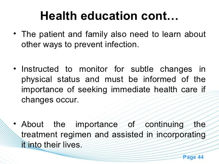 Health education cont…• The patient and family also need to learn about  other ways to prevent infection.• Instructed to m...