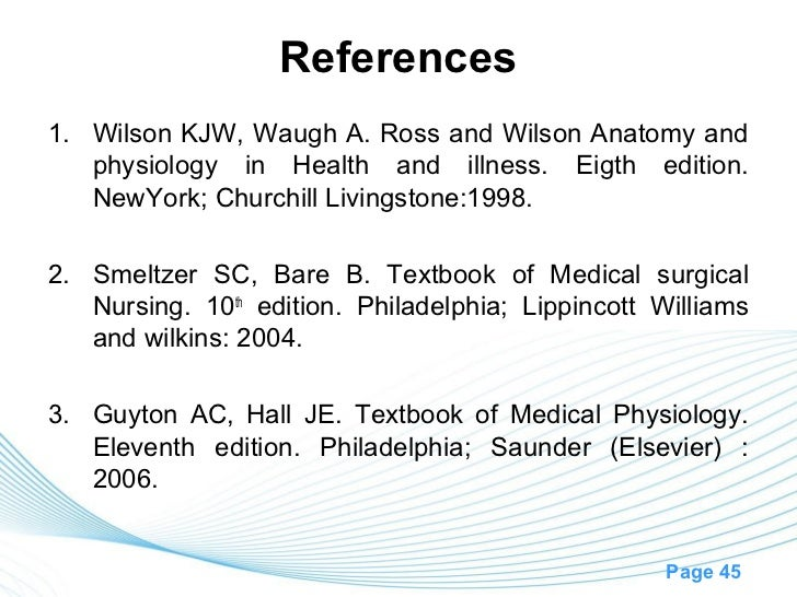 References1. Wilson KJW, Waugh A. Ross and Wilson Anatomy and   physiology in Health and illness. Eigth edition.   NewYork...