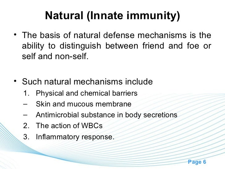 Natural (Innate immunity)• The basis of natural defense mechanisms is the  ability to distinguish between friend and foe o...