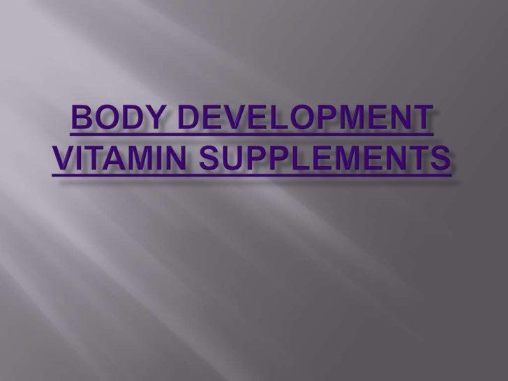 Body development Vitamin supplements<br />