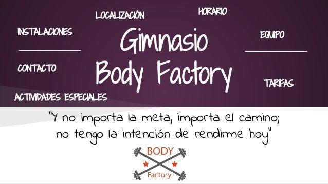 """Gimnasio Body Factory """"Y no importa la meta, importa el camino; no tengo la intención de rendirme hoy"""" LOCALIZACIÓN EQUIPO..."""