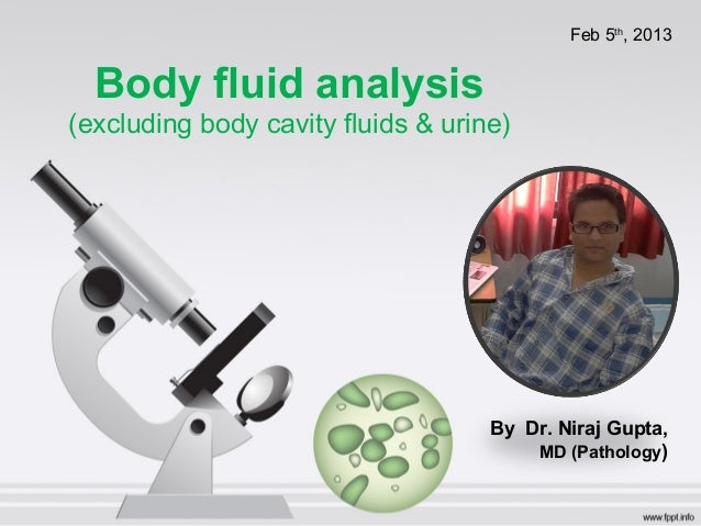 Body fluid analysis  (excluding body cavity fluids & urine)  Feb 5th, 2013  By Dr. Niraj Gupta,  MD (Pathology)