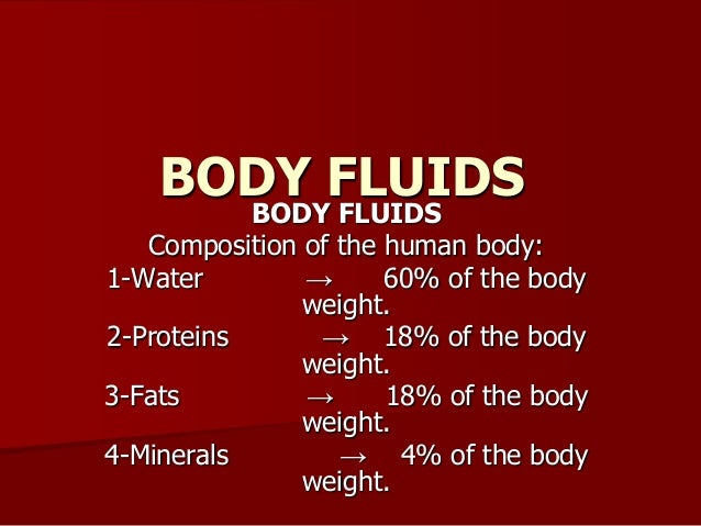 BODY FLUIDS BODY FLUIDS Composition of the human body: 1-Water → 60% of the body weight. 2-Proteins → 18% of the body weig...