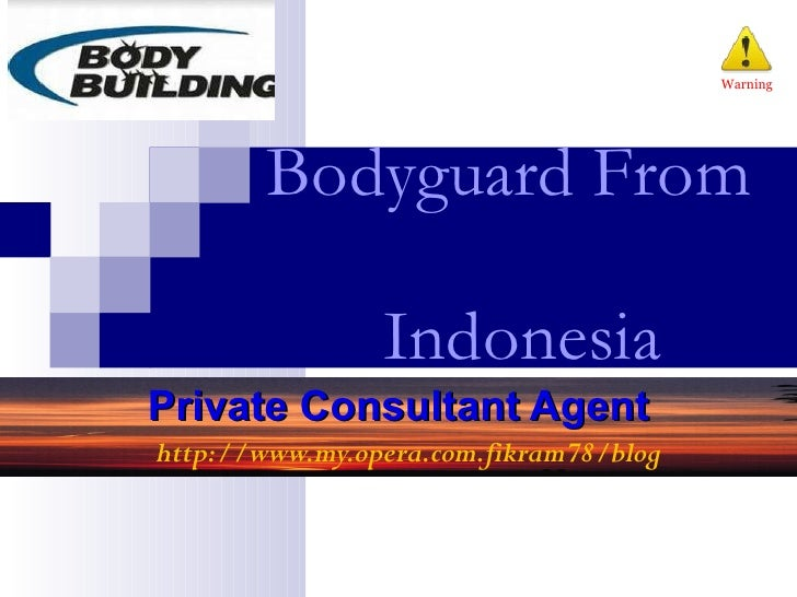 Bodyguard From    Indonesia Private Consultant Agent   http://www.my.opera.com.fikram78/blog Warning